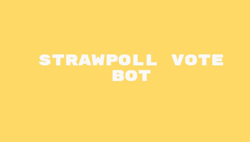 Strawpoll Vote Bot